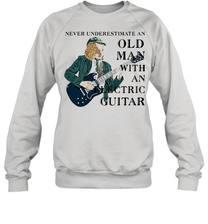 Never Underestimate An Old Man With An Electric Guitar shirt Unisex Sweatshirt