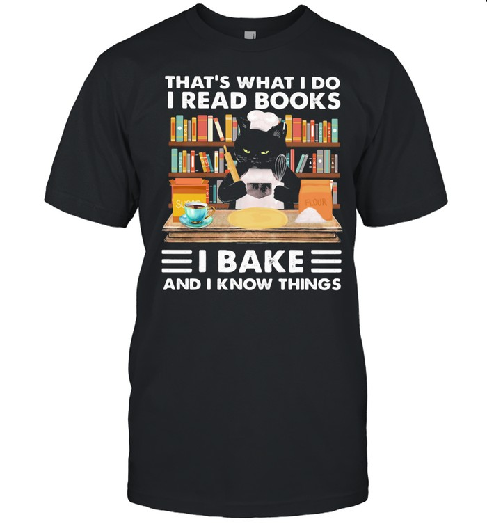 That's What I Do I Read Books I Back And I Know Things Black Cat shirt