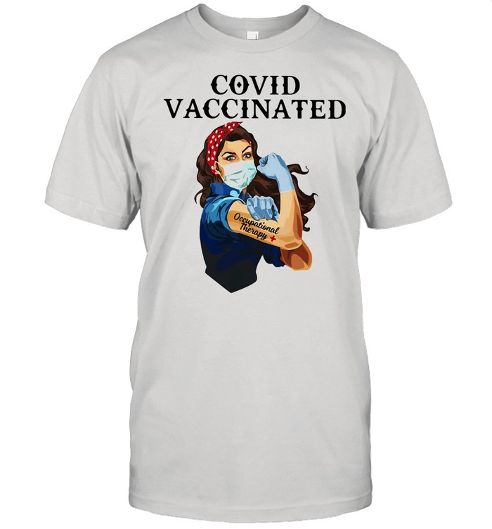Covid Vaccincated Occupational Therapy Plus Strong Girl shirt