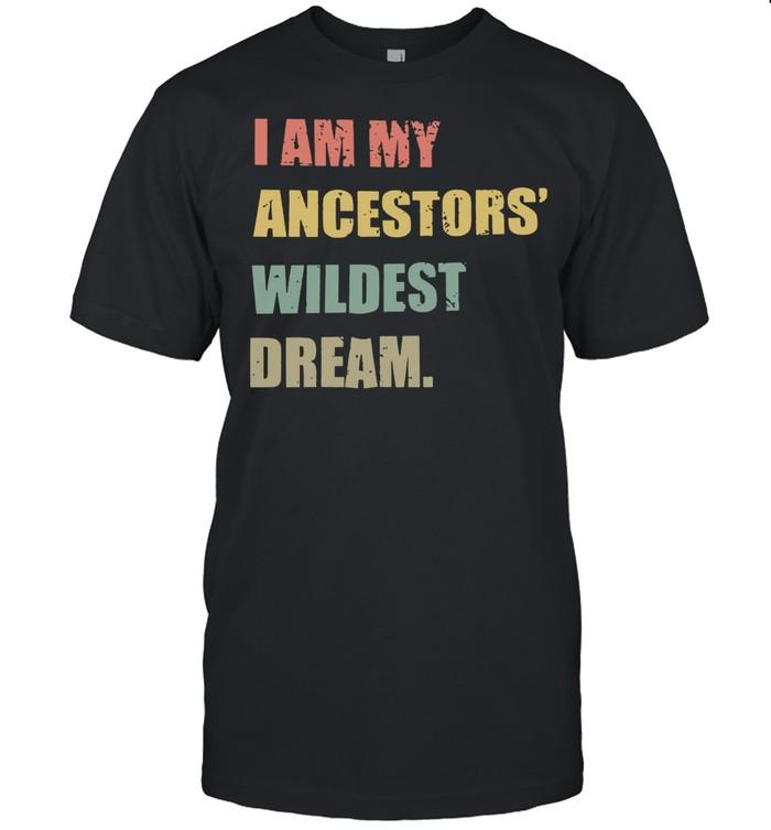 I Am My Ancestors Wildest Dream tshirt