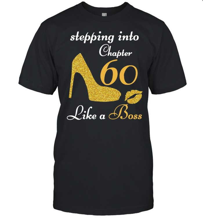 Stepping Into Chapter 60 Like A Boss shirt