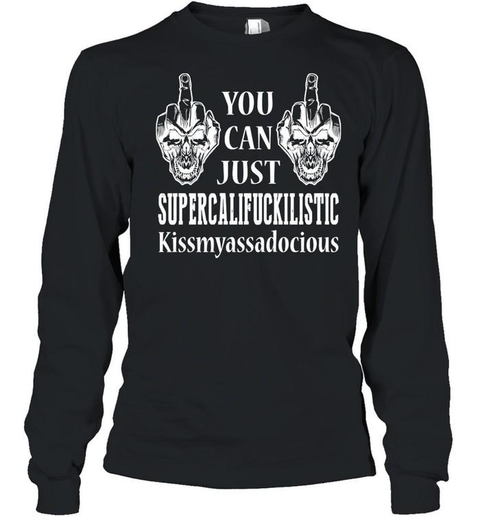 You Can Just Supercalifuckilistic Kissmyassadocious Jack Skellington Skull shirt Long Sleeved T-shirt