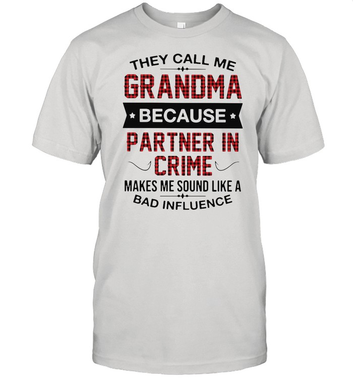 Good Grandma Because Partner In Crime Makes Me Sound Like A Bad Influence shirt