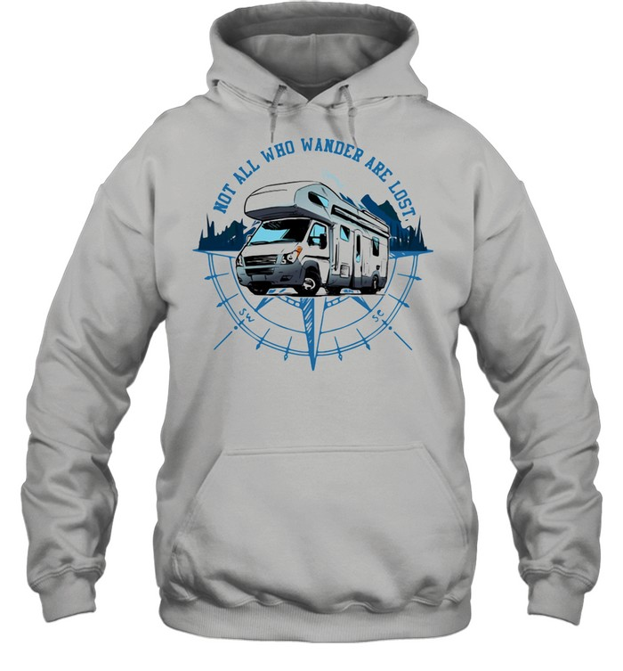 Not All Who Wander Are Lost Camping Car shirt Unisex Hoodie