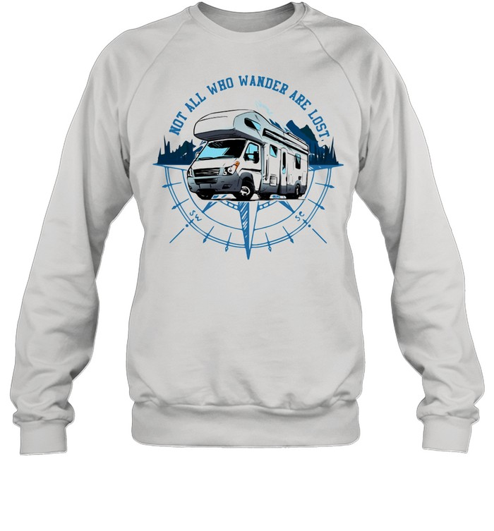 Not All Who Wander Are Lost Camping Car shirt Unisex Sweatshirt