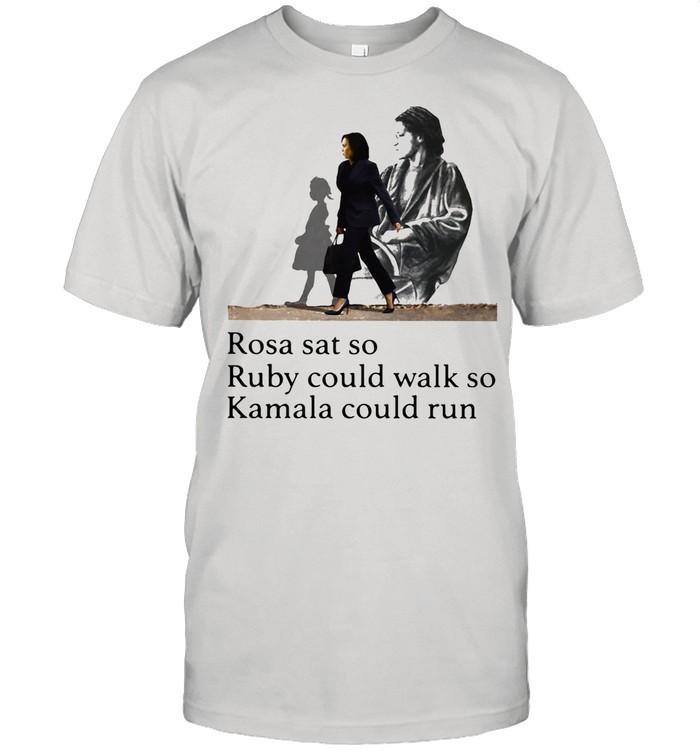 Rosa Sat So Ruby Could Walk So Kamala Could Run President Election shirt
