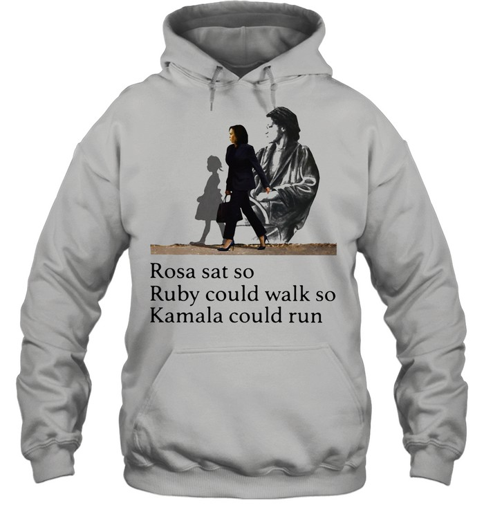 Rosa Sat So Ruby Could Walk So Kamala Could Run President Election shirt Unisex Hoodie