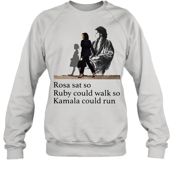 Rosa Sat So Ruby Could Walk So Kamala Could Run President Election shirt Unisex Sweatshirt