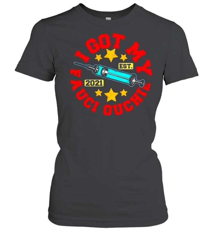 Got My Fauci Ouchie Dr Vaccine Fan Club shirt Classic Women's T-shirt