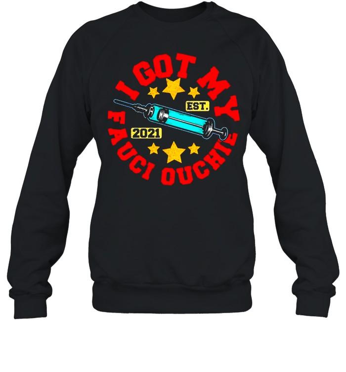 Got My Fauci Ouchie Dr Vaccine Fan Club shirt Unisex Sweatshirt