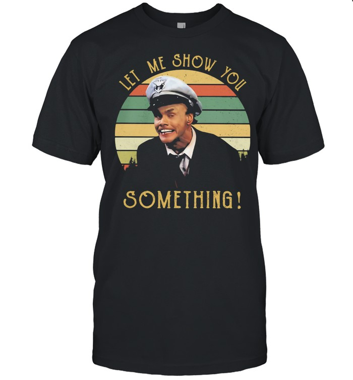 Let Me Show You Something Fire Marshall Bill Vintage Shirt