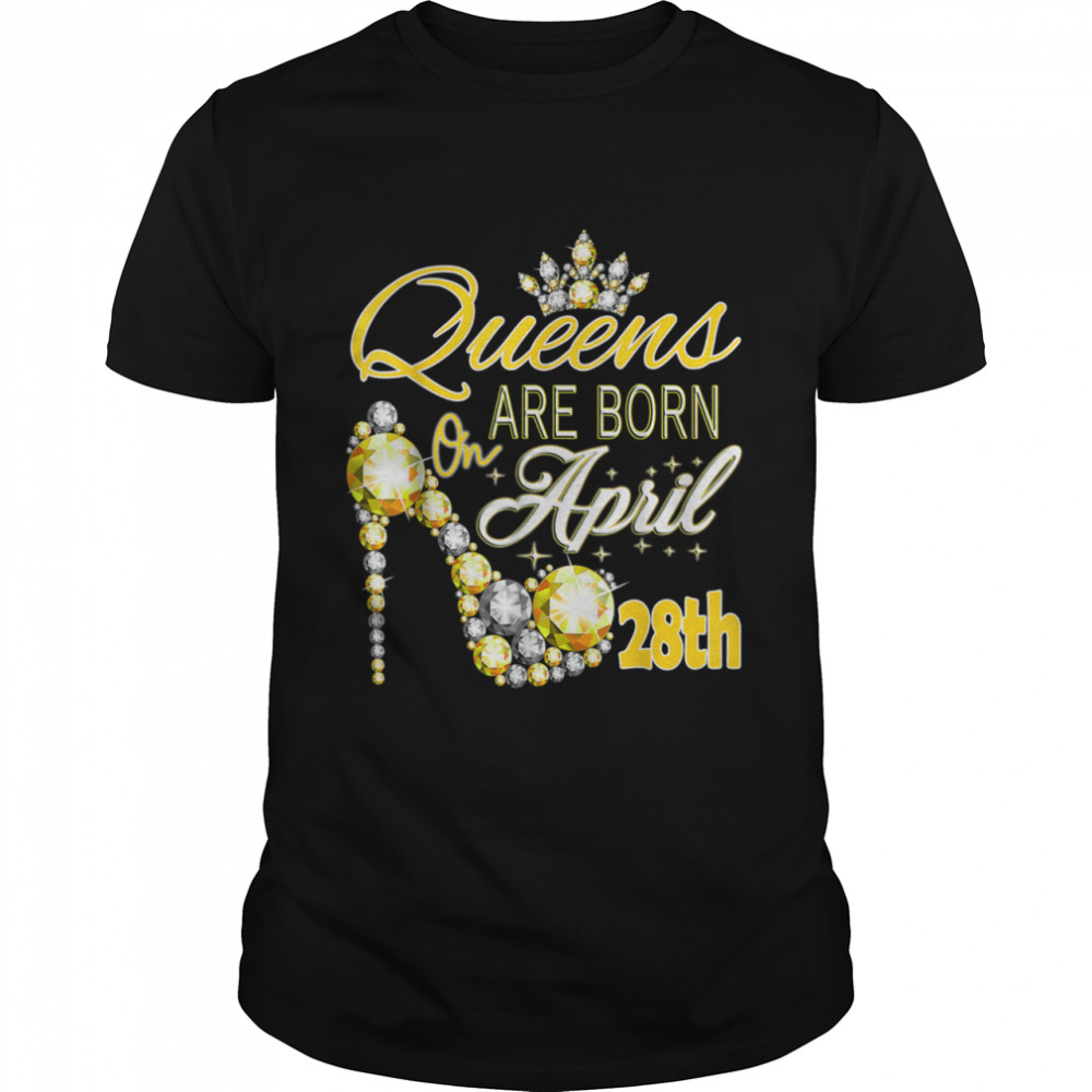 Queens are born on April 28th A queen Was Born In shirt