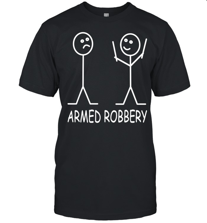 Armed Robbery Stick Figure Robber Sarcastic Stick Man shirt
