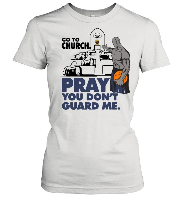 Go To Church Pray You Don't Guard Me shirt Classic Women's T-shirt