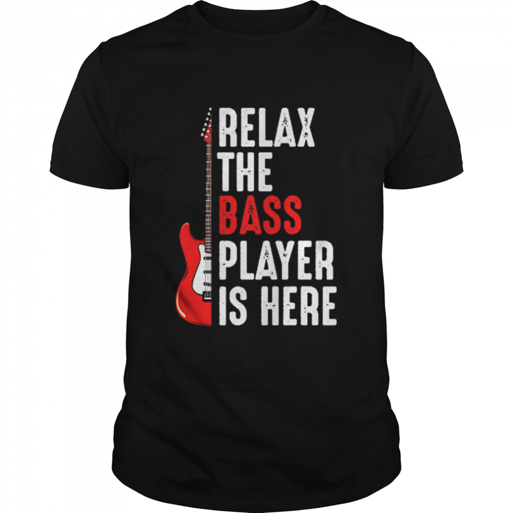 Relax The Bass Player Is Here Guitar shirt