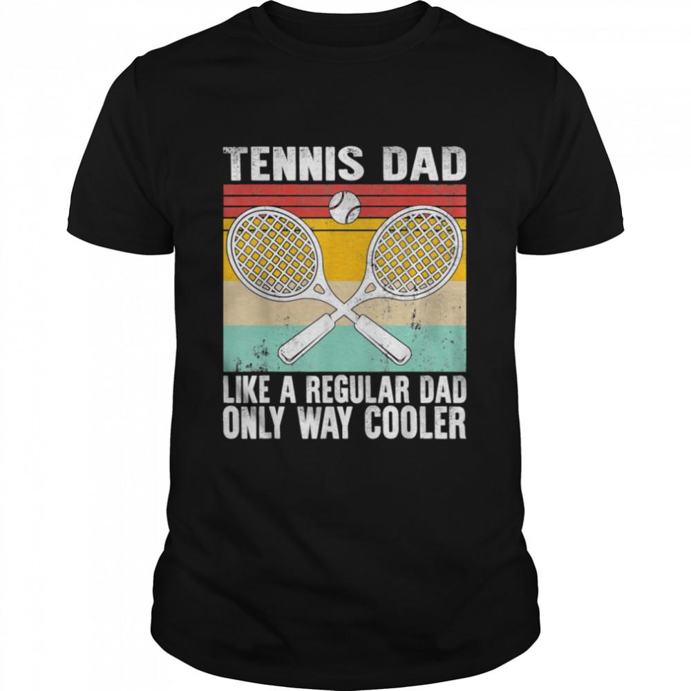 Tennis Dad Coach Father's Day Regular Only Way Cooler Player Shirt