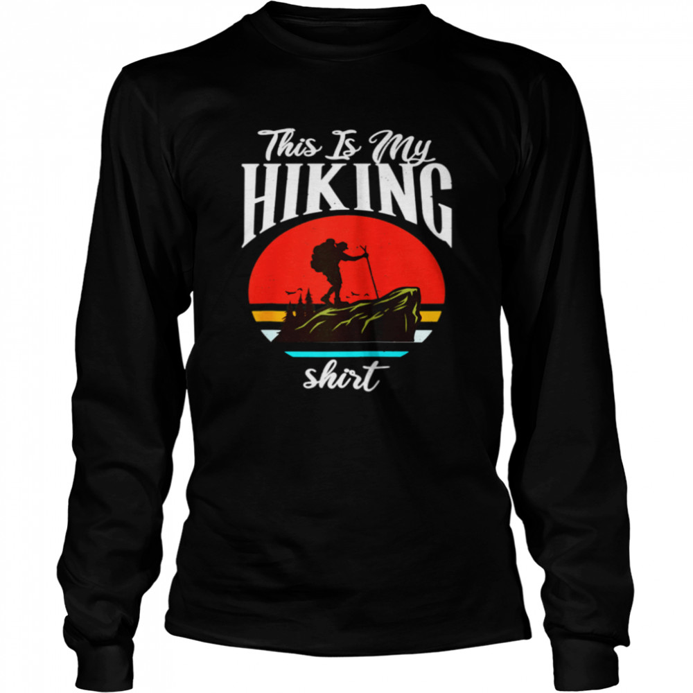 This is my Hiking Hiking Retro  Long Sleeved T-shirt