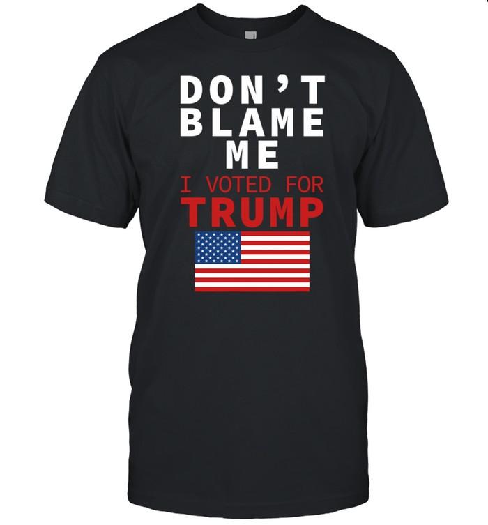 Dont Blame Me I Voted For Trump Flag President Anti Biden Shirt