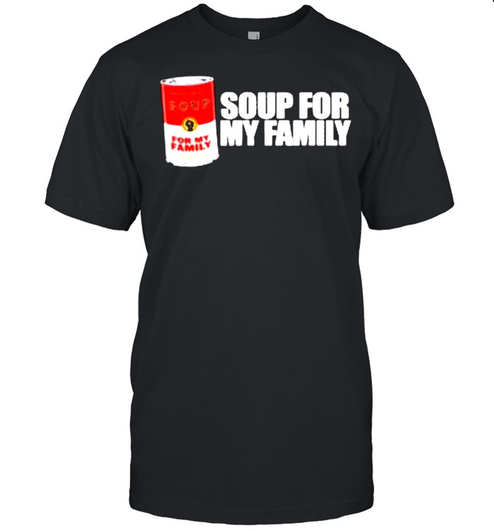 Soup For My Family Better Than A Brick shirt