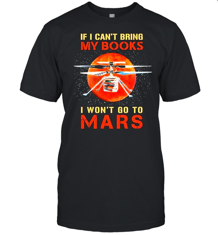 If I cant bring My Books I wont go to Mars moon shirt