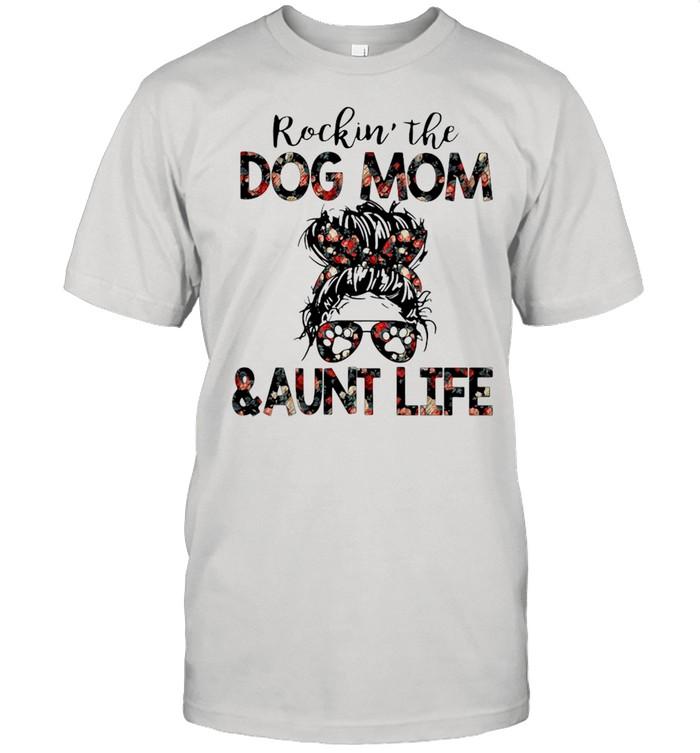Rockin The Dog Mom And Aunt Life Shirt