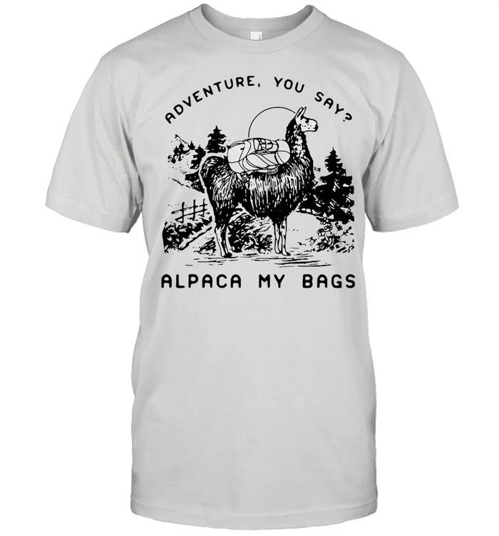 Adventure You Say Alpaca My Bags Hiking T-shirt