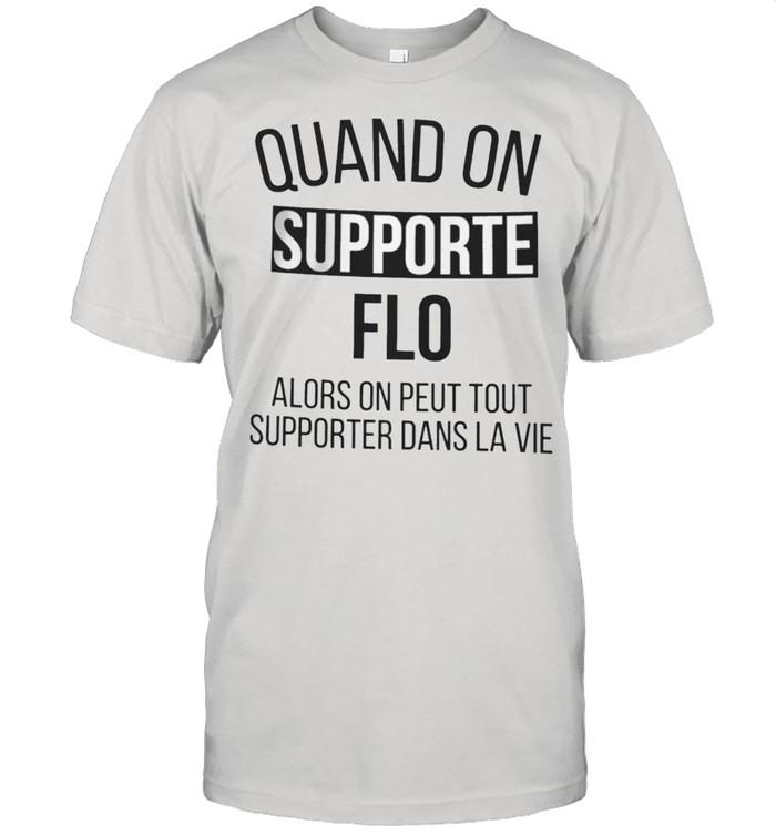 Quand On Supporte Flo Alors On Peut Tout Supporter Dans La Vie shirt