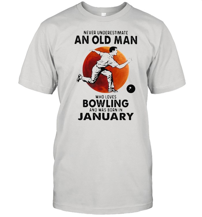 Never Underestimate An Old Man Who Loves Bowling And Was Born In January Blood Moon Shirt