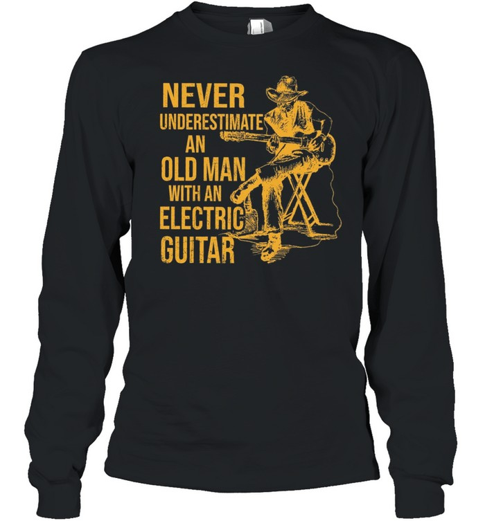 Never Underestimate An Old Man With An Electric Guitar shirt Long Sleeved T-shirt