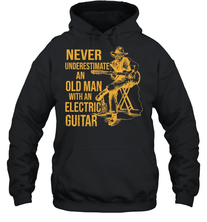 Never Underestimate An Old Man With An Electric Guitar shirt Unisex Hoodie