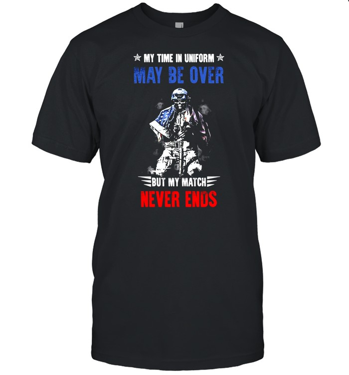 American Veteran My Time In Uniform May Be Over But My Match Never Ends T-shirt