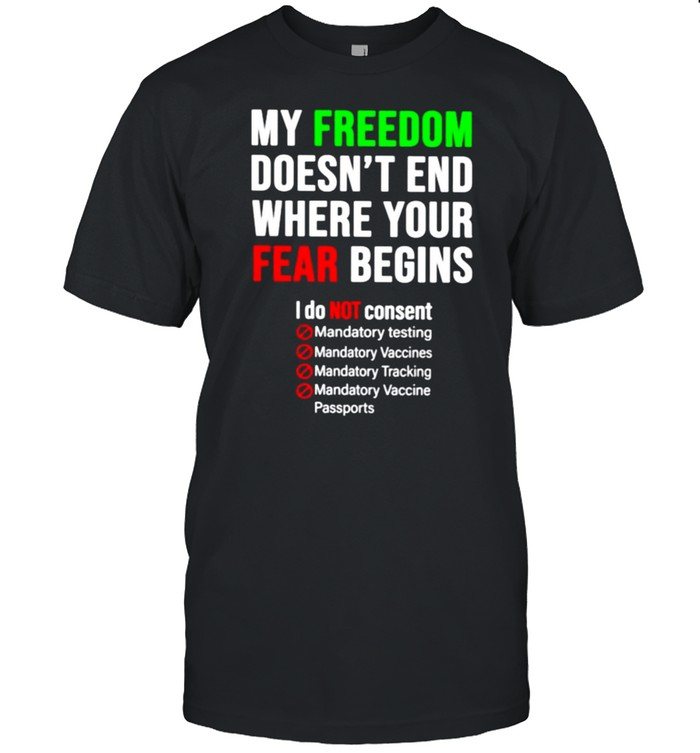 My freedom doesn't end where your fear begins I do not consent shirt