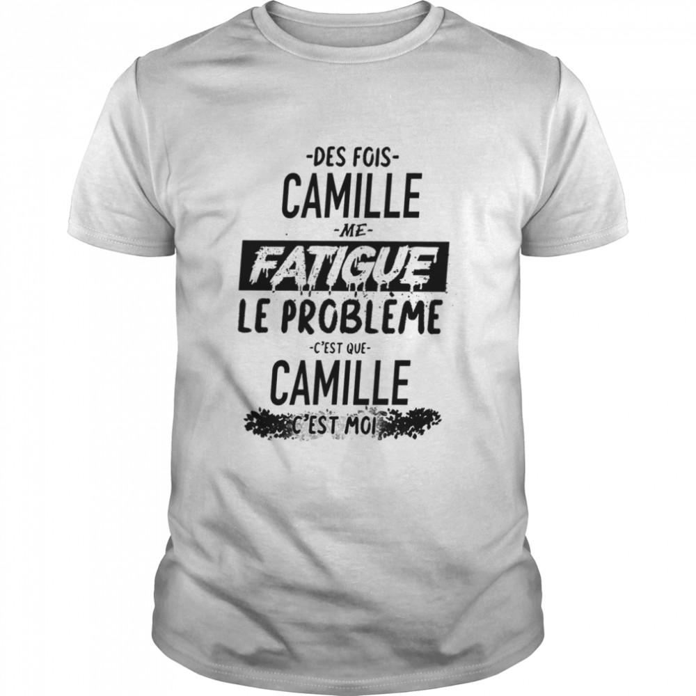 Des Fois Pauline Me Fatigue Le Probleme Cest Que Camille Cest Moi shirt