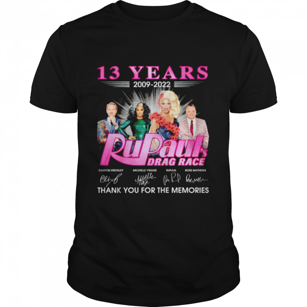 13 years 2009 2022 Rupaul's Drag Race signatures thank you for the memories shirt