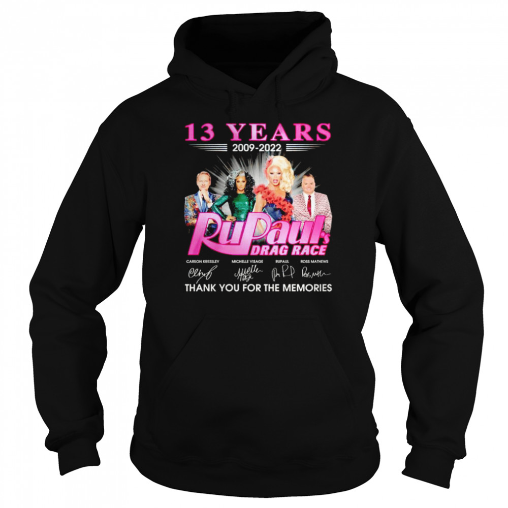13 years 2009 2022 Rupaul's Drag Race signatures thank you for the memories shirt Unisex Hoodie