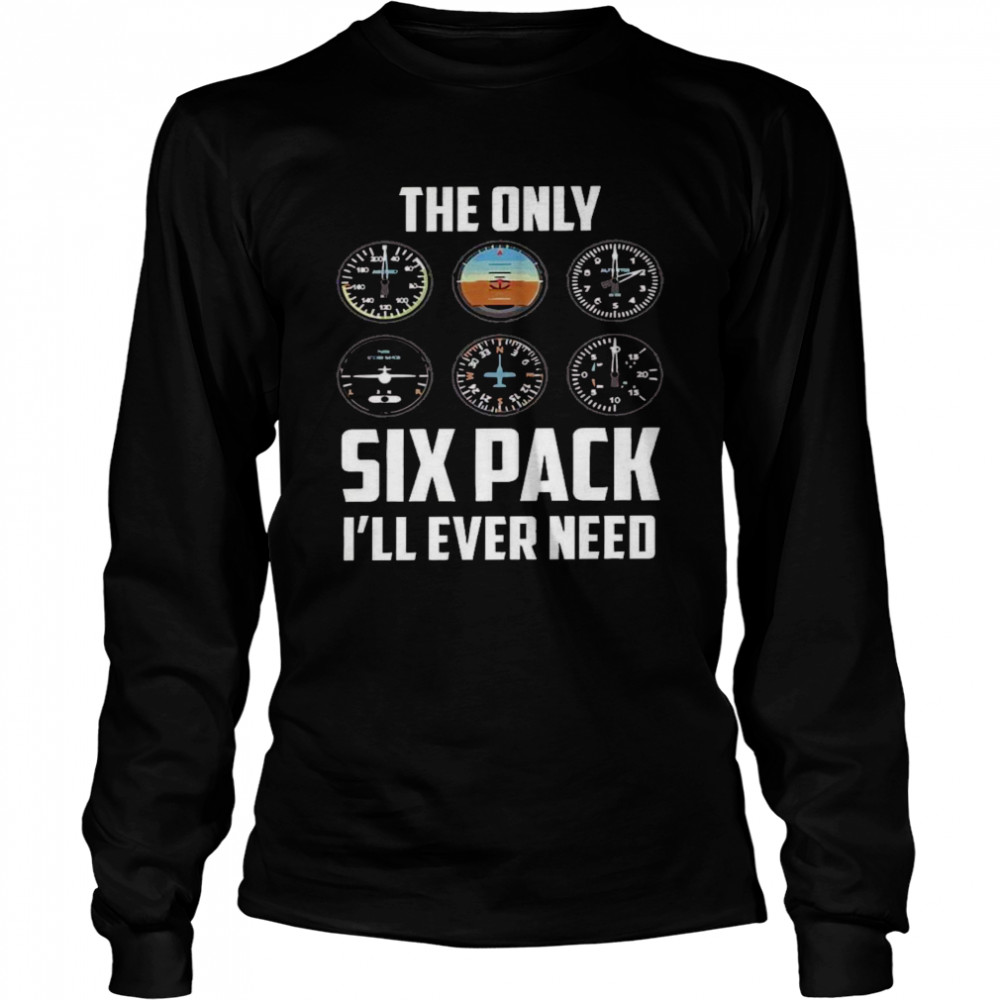 The only six pack i'll ever need shirt Long Sleeved T-shirt